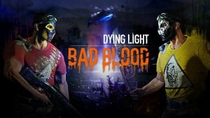 "Dying Light's New ""Bad Blood"" Multiplayer Mode Just Might Be What I've Been Looking"
